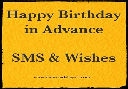 Happy Birthday in Advance SMS Wishes